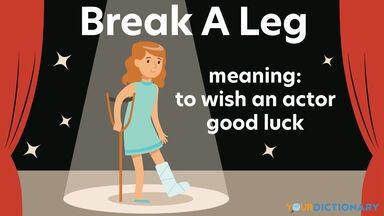idiom break a leg wish an actor good luck