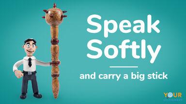 speak softly and carry a big stick man holding stick