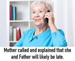 Mother talking on the phone about Father.