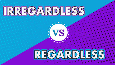 irregardless vs regardless