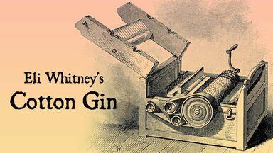 Eli Whitney cotton gin invention