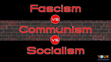 fascism vs. communism vs. socialism