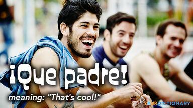 mexican slang que padre thats cool