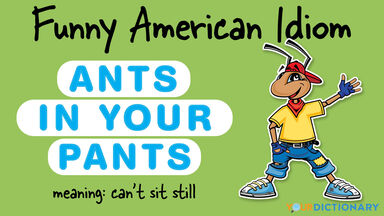 funny american idiom ants in your pants